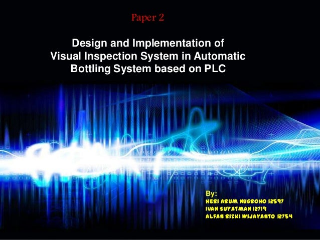 Paper 2    Design and Implementation ofVisual Inspection System in Automatic    Bottling System based on PLC              ...