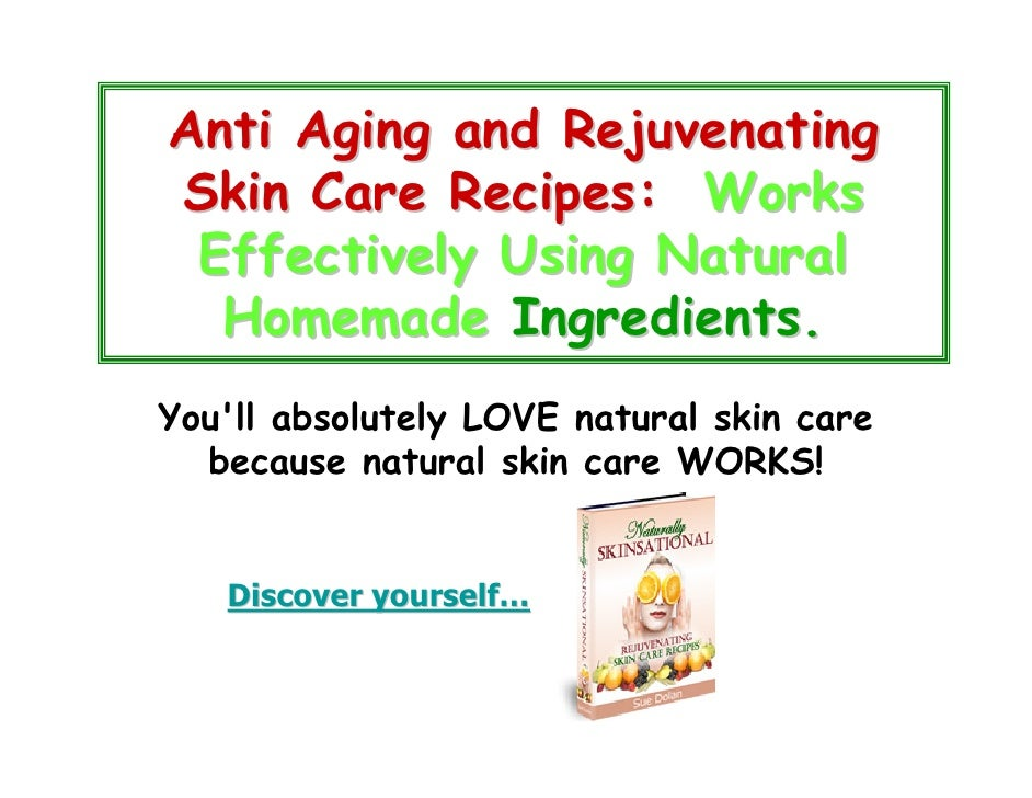 Anti Aging and Rejuvenating Skin Care Recipes: Works  Effectively Using Natural   Homemade Ingredients. You'll absolutely ...