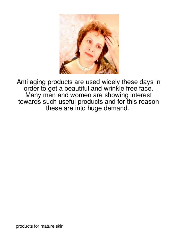 Anti aging products are used widely these days in  order to get a beautiful and wrinkle free face.  Many men and women are...