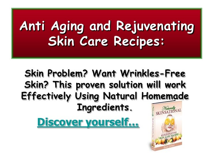 Anti Aging and Rejuvenating      Skin Care Recipes:   Skin Problem? Want Wrinkles-Free  Skin? This proven solution will wo...