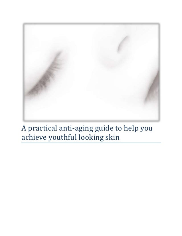 A practical anti-aging guide to help youachieve youthful looking skin