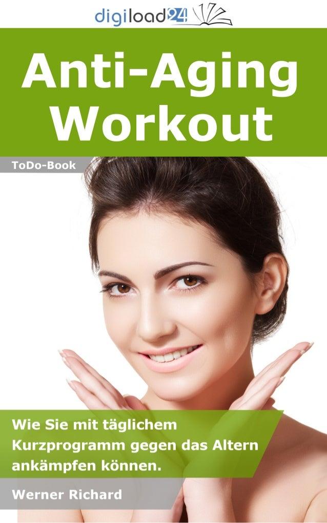 Copyright © 2013 digiload24 Anti-Aging Workout | Werner Richard | Seite 1 Inhaltsverzeichnis Vorwort Einleitung Wie wollen...