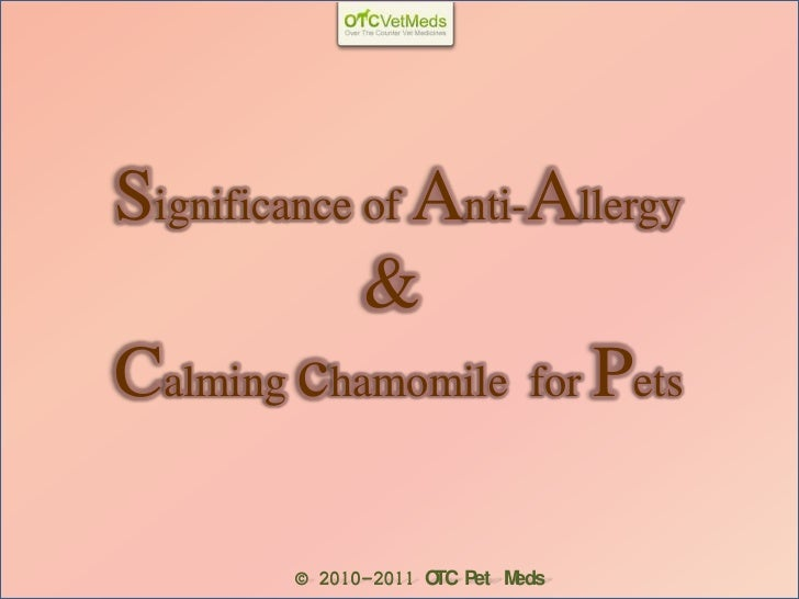 Significance of Anti-Allergy             &Calming chamomile for Pets        © 2010-2011 O Pet M                     TC    ...