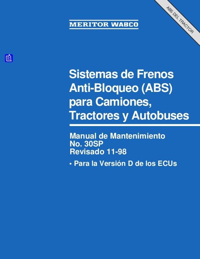 Sistemas de Frenos Anti-Bloqueo (ABS) para Camiones, Tractores y Autobuses Manual de Mantenimiento No. 30SP Revisado 11-98...