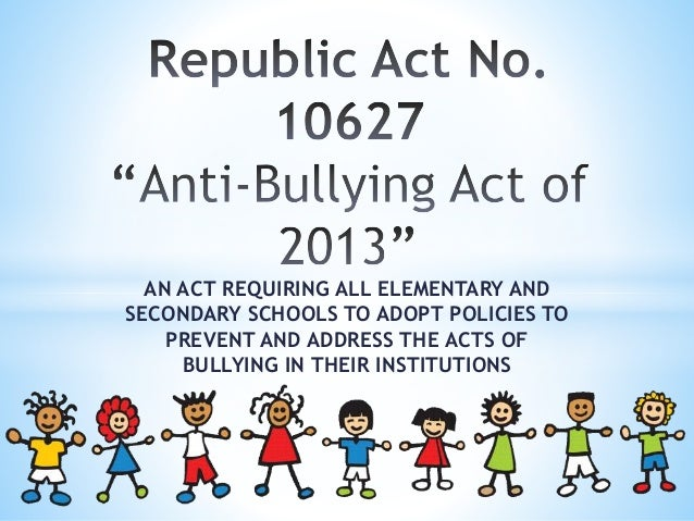 AN ACT REQUIRING ALL ELEMENTARY AND SECONDARY SCHOOLS TO ADOPT POLICIES TO PREVENT AND ADDRESS THE ACTS OF BULLYING IN THE...