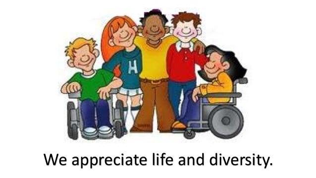 We appreciate life and diversity.