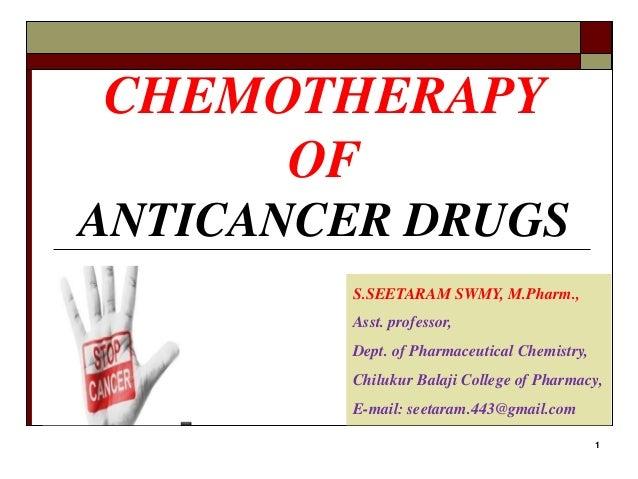 CHEMOTHERAPY OF ANTICANCER DRUGS 1 S.SEETARAM SWMY, M.Pharm., Asst. professor, Dept. of Pharmaceutical Chemistry, Chilukur...