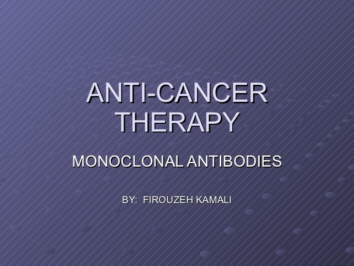 ANTI-CANCER THERAPY MONOCLONAL ANTIBODIES BY:  FIROUZEH KAMALI