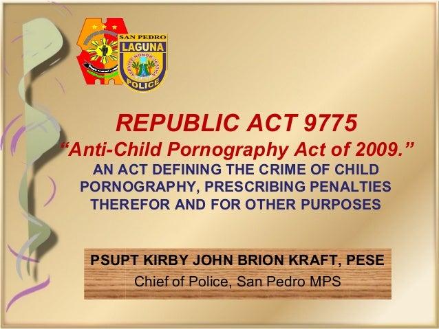 "REPUBLIC ACT 9775""Anti-Child Pornography Act of 2009.""AN ACT DEFINING THE CRIME OF CHILDPORNOGRAPHY, PRESCRIBING PENALTIES..."