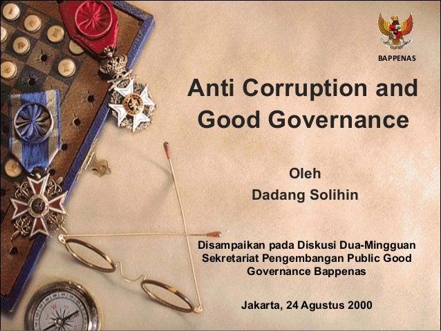 Anti Corruption and Good Governance Oleh Dadang Solihin Disampaikan pada Diskusi Dua-Mingguan Sekretariat Pengembangan Pub...