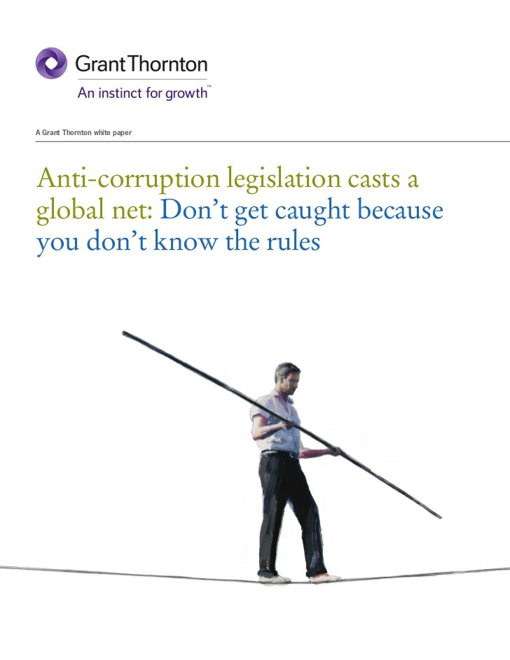 A Grant Thornton white paperAnti-corruption legislation casts aglobal net: Don't get caught becauseyou don't know the rule...