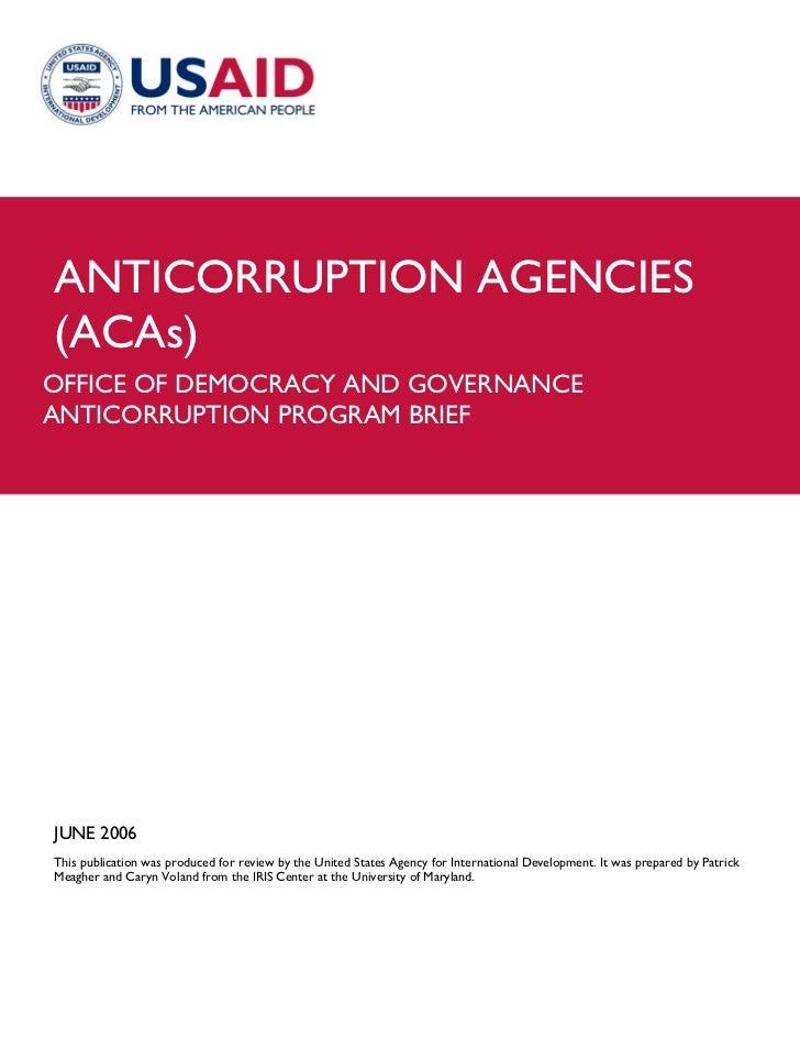 ANTICORRUPTION AGENCIES(ACAs)OFFICE OF DEMOCRACY AND GOVERNANCEANTICORRUPTION PROGRAM BRIEFJUNE 2006This publication was p...