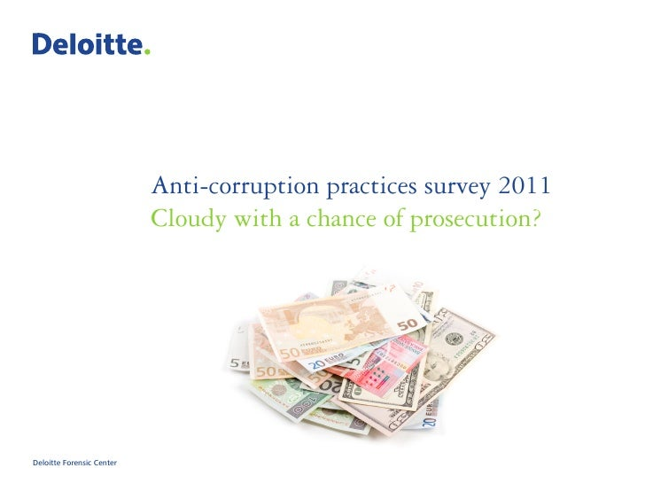 Anti-corruption practices survey 2011                           Cloudy with a chance of prosecution?Deloitte Forensic Center