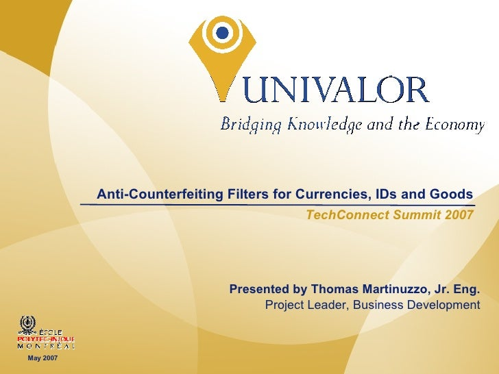 Anti-Counterfeiting Filters for Currencies, IDs and Goods TechConnect Summit 2007 Presented by Thomas Martinuzzo, Jr. Eng....