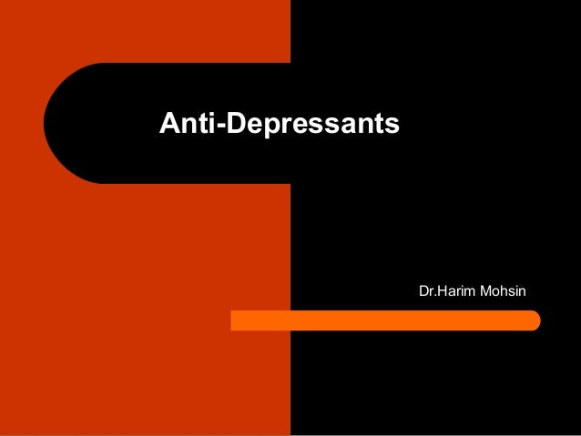 Anti-Depressants  Dr.Harim Mohsin