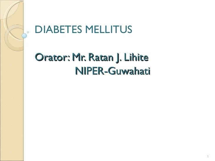 DIABETES MELLITUSOrator: Mr. Ratan J. Lihite        NIPER-Guwahati                              1