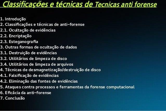 Classificações e técnicas de Tecnicas anti forense 1. Introdução 2. Classificações e técnicas de anti-forense 2.1. Ocultaç...