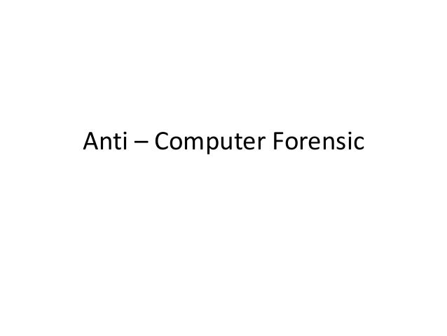 Anti – Computer Forensic