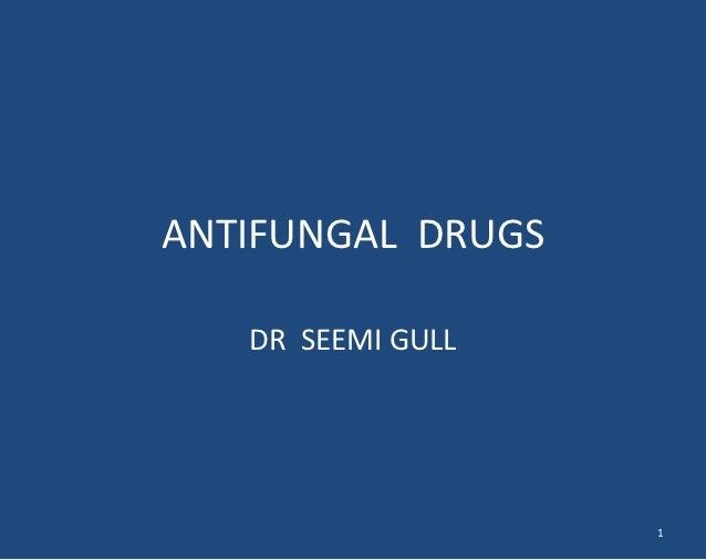 ANTIFUNGAL DRUGS   DR SEEMI GULL                   1