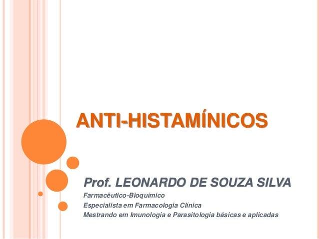ANTI-HISTAMÍNICOSProf. LEONARDO DE SOUZA SILVAFarmacêutico-BioquímicoEspecialista em Farmacologia ClínicaMestrando em Imun...