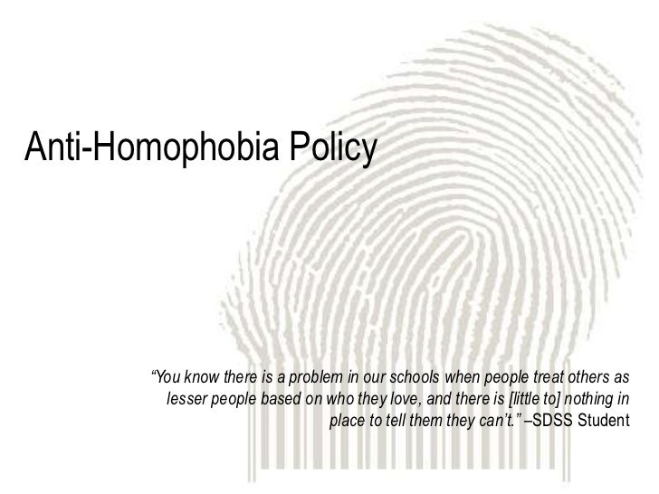 """Anti-Homophobia Policy       """"You know there is a problem in our schools when people treat others as         lesser people..."""