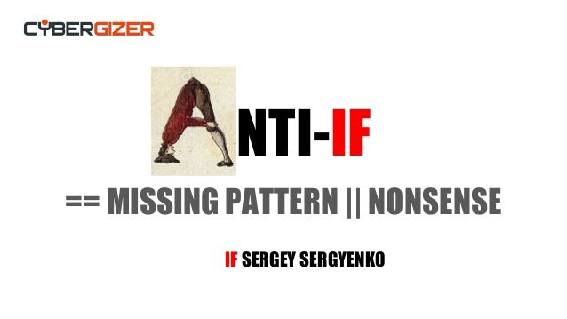 A NTI-IF == MISSING PATTERN || NONSENSE IF SERGEY SERGYENKO