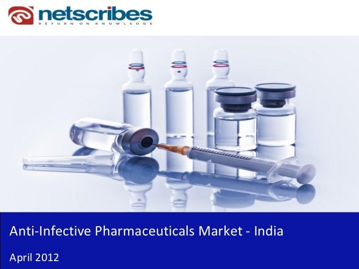 Anti‐InfectivePharmaceuticalsMarket‐ IndiaApril2012