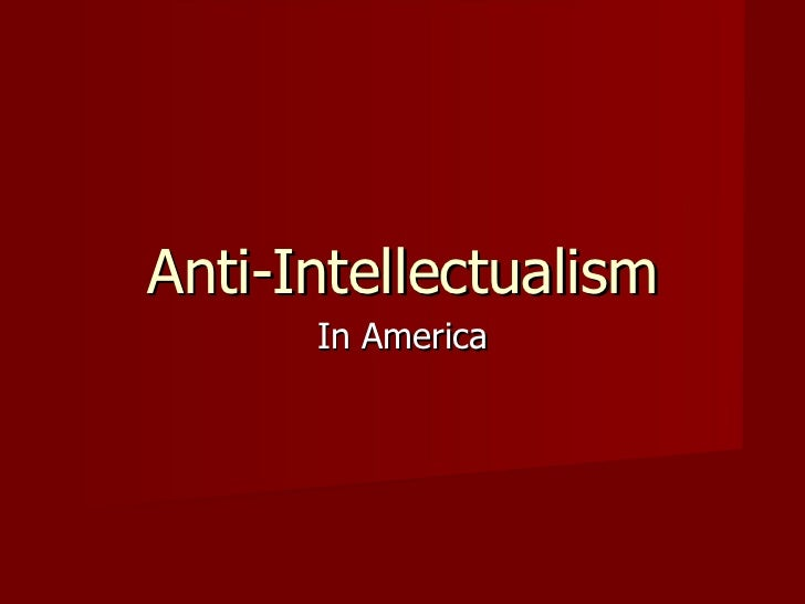 an introduction to the disturbing movement of anti intellectualism in america