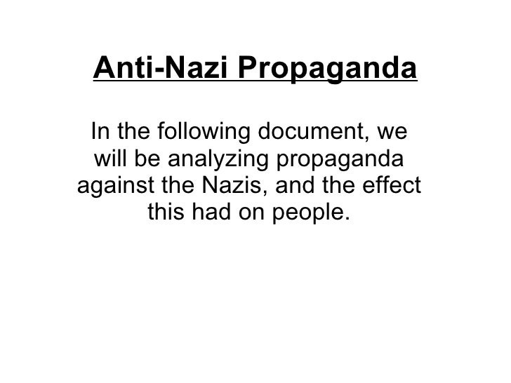 Anti-Nazi Propaganda In the following document, we will be analyzing propaganda against the Nazis, and the effect this had...