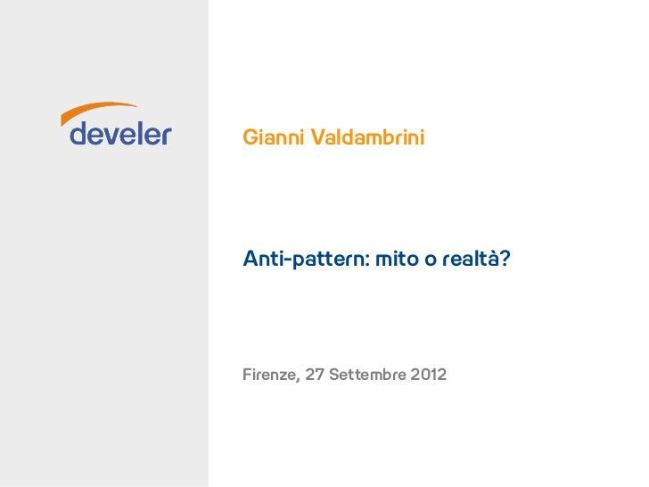 Gianni ValdambriniAnti-pattern: mito o realtà?Firenze, 27 Settembre 2012