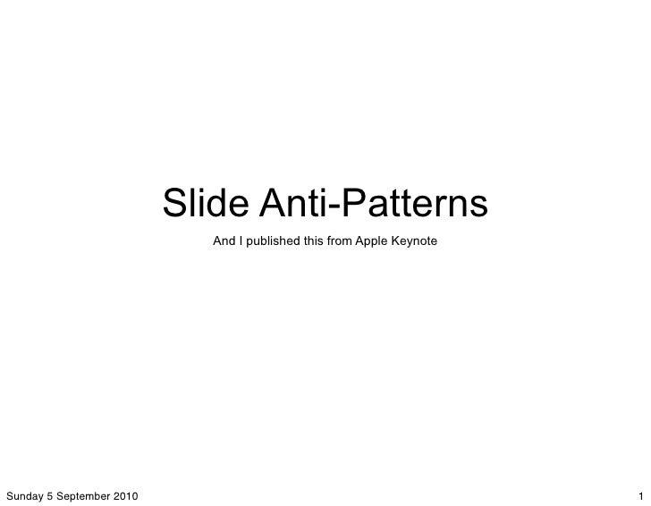 Slide Anti-Patterns                             And I published this from Apple Keynote     Sunday 5 September 2010       ...