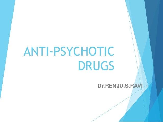 ANTI-PSYCHOTIC DRUGS Dr.RENJU.S.RAVI