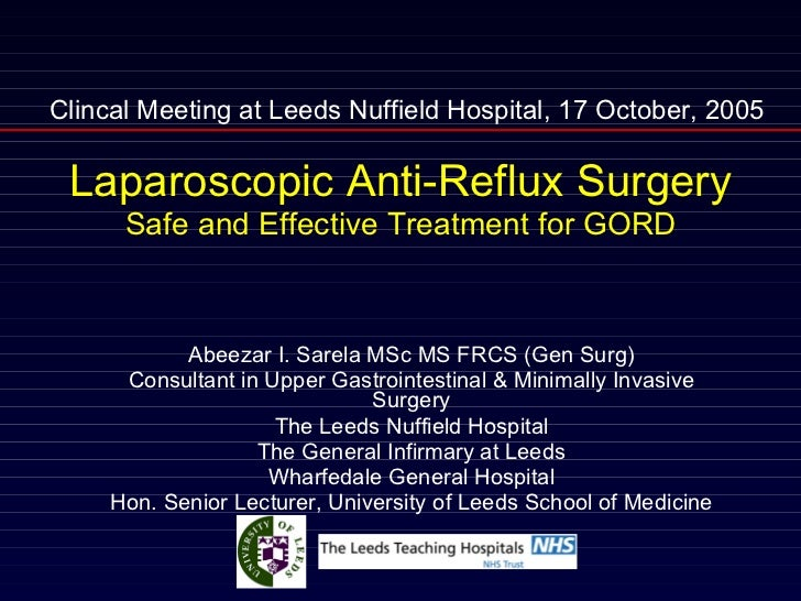 Laparoscopic Anti-Reflux Surgery Safe and Effective Treatment for GORD Abeezar I. Sarela MSc MS FRCS (Gen Surg) Consultant...
