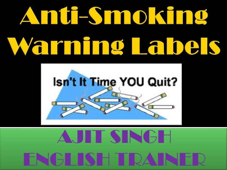 Anti-Smoking Warning Labels<br />AJIT SINGH<br />ENGLISH TRAINER<br />