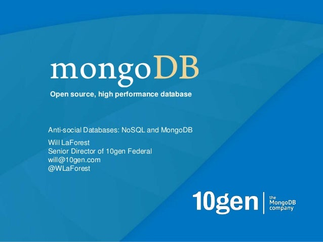 Open source, high performance databaseAnti-social Databases: NoSQL and MongoDBWill LaForestSenior Director of 10gen Federa...