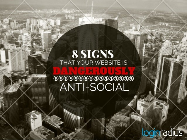 DANGEROUSLY THAT YOUR WEBSITE IS ANTI-SOCIAL 8 SIGNS