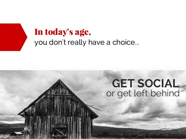 In today's age, you don't really have a choiceyou don't really have a choice... GET SOCIAL or get left behind