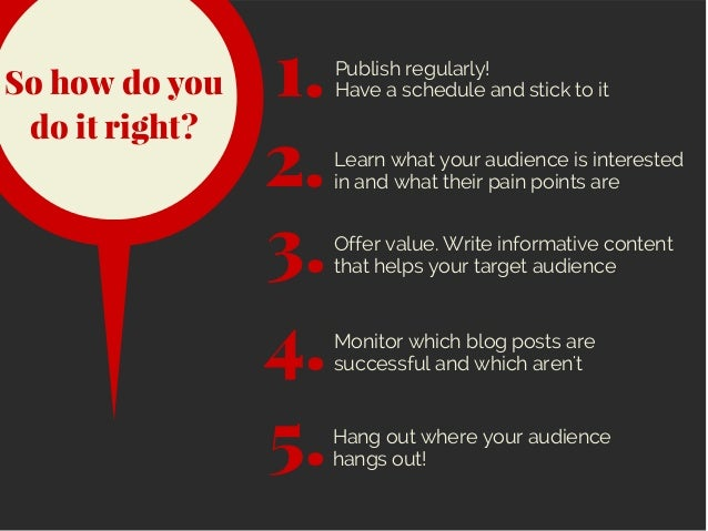 So how do you do it right? Offer value. Write informative content that helps your target audience 2. Hang out where your a...