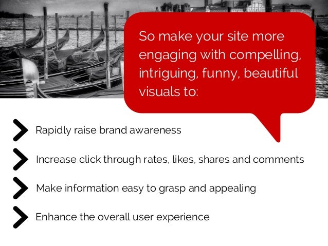 Increase click through rates, likes, shares and comments Rapidly raise brand awareness Make information easy to grasp and ...