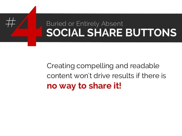 Creating compelling and readable content won't drive results if there is no way to share it! SOCIAL SHARE BUTTONS4# Buried...