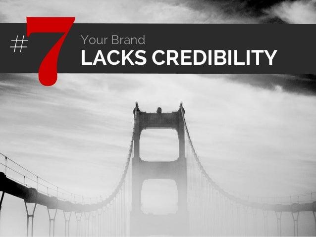 LACKS CREDIBILITY7# Your Brand