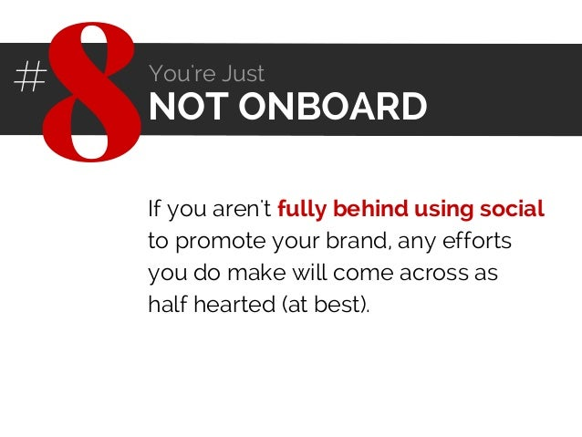 If you aren't fully behind using social to promote your brand, any efforts you do make will come across as half hearted (a...
