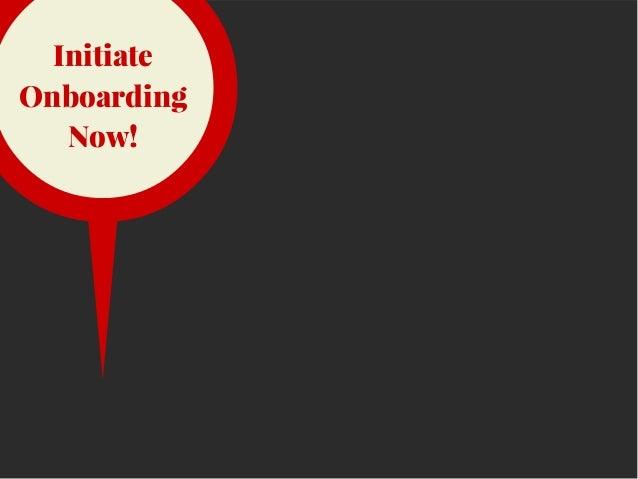 Initiate Onboarding Now!