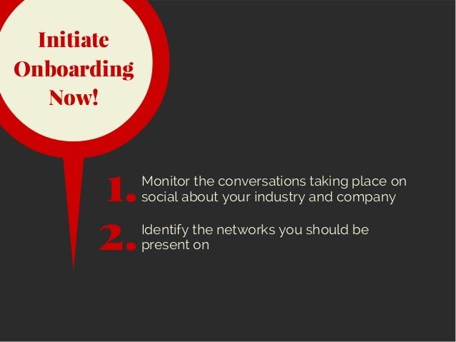 Initiate Onboarding Now! Monitor the conversations taking place on social about your industry and company1. 2.Identify the...