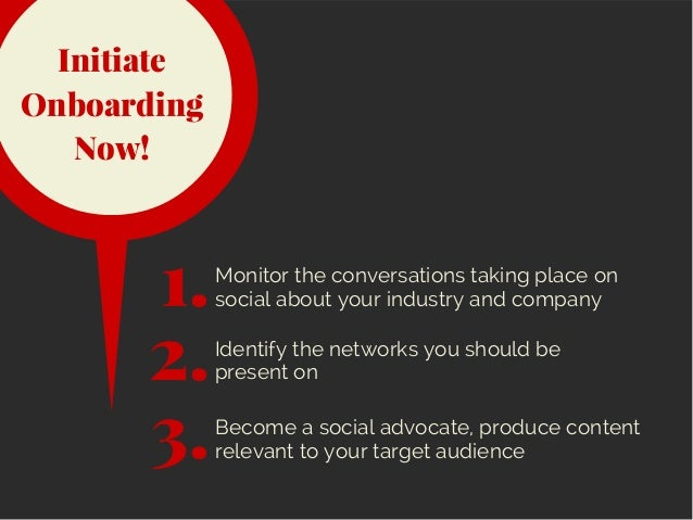 Initiate Onboarding Now! Monitor the conversations taking place on social about your industry and company1. 2. Become a so...