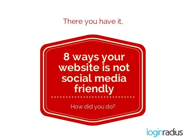 8 ways your website is not social media friendly How did you do? There you have it,