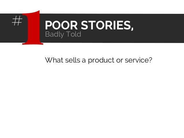 What sells a product or service? POOR STORIES, Badly Told 1#