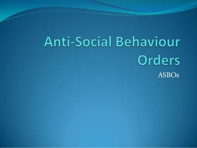 anti social behaviour orders She specialises in the study of anti-social behaviour management and is currently conducting research on anti-social behaviour response courts in england and wales funded by the economic and social research council (esrc.
