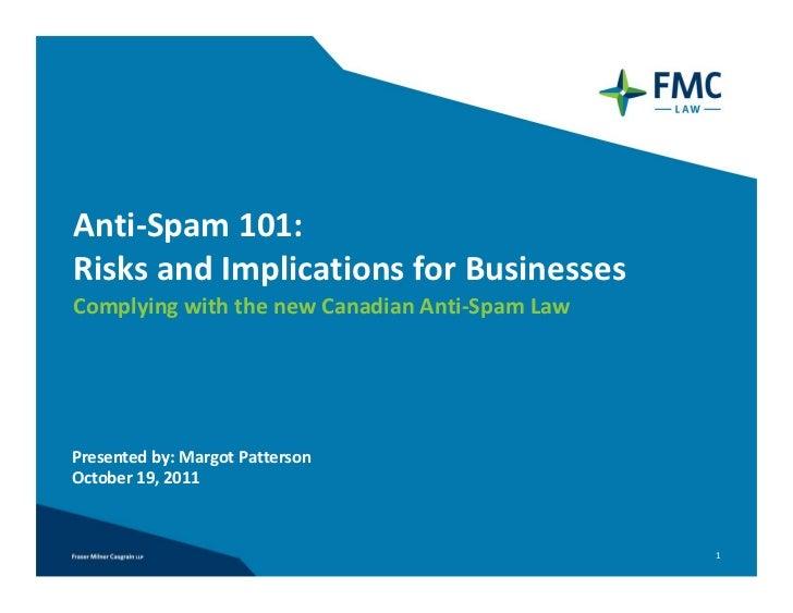 Anti‐Spam101:RisksandImplicationsforBusinessesComplyingwiththenewCanadianAnti‐SpamLawPresentedby:MargotPat...