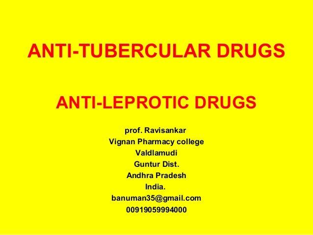 ANTI-TUBERCULAR DRUGSANTI-LEPROTIC DRUGSprof. RavisankarVignan Pharmacy collegeValdlamudiGuntur Dist.Andhra PradeshIndia.b...